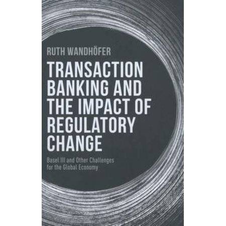 The Transaction Banking And The Impact Of Regulatory Change  Basel Iii And Other Challenges For The Global Economy