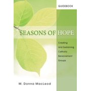Seasons of Hope Guidebook : Creating and Sustaining Catholic Bereavement Groups