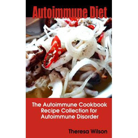Autoimmune Diet: The Autoimmune Cookbook, Recipe Collection for Autoimmune Disorder -