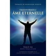 Transformer l'âme Eternelle - Thérapie de régression avancée (Paperback)