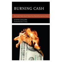 Burning Cash : How Costly Public School Failures Have Charred the American Dream