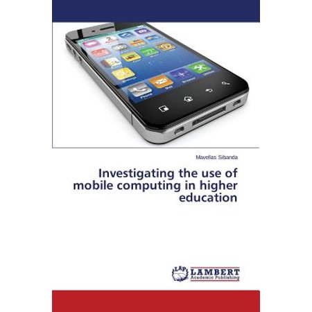 Investigating the Use of Mobile Computing in Higher (Use Of Mobile Devices In Higher Education)