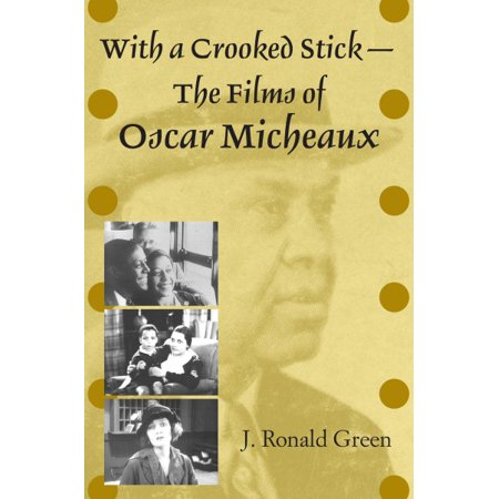 With A Crooked Stick The Films Of Oscar Micheaux