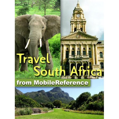 Travel South Africa: Illustrated Guide & Maps. Includes Cape Town, Johannesburg, Pretoria, national parks, and much more. (Mobi Travel) -