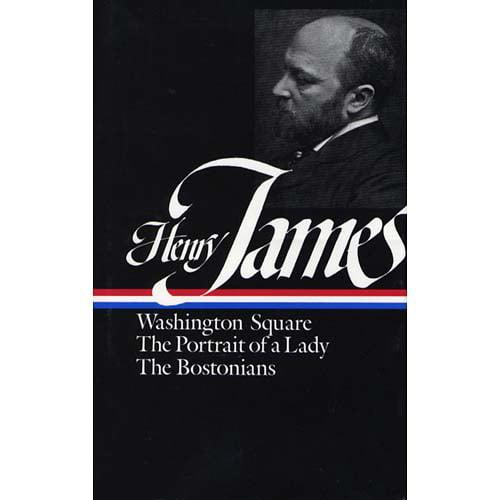 Henry James: 1881 - 1886/Washington Square : The Portrait of a Lady the Bostonians