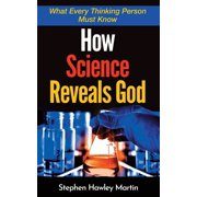 How Science Reveals God: What Every Thinking Person Must Know (Paperback)
