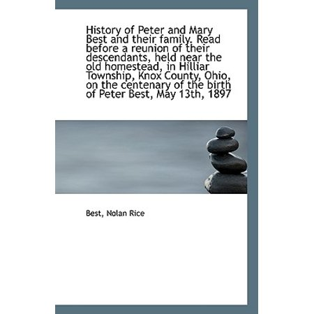 History of Peter and Mary Best and Their Family. Read Before a Reunion of Their Descendants, Held (Rice Best Before Date)