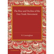 The Rise and Decline of the Free Trade Movement (Paperback)