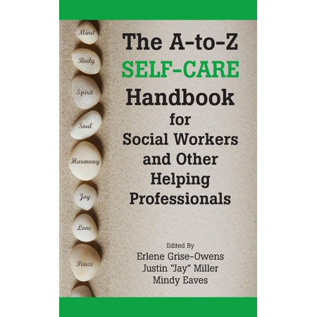 The A-To-Z Self-Care Handbook for Social Workers and Other Helping