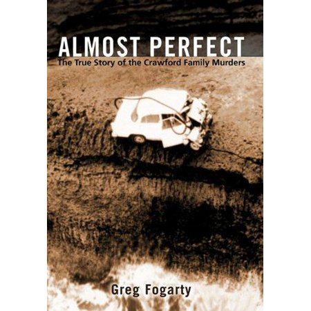 Almost Perfect  The True Story Of The Crawford Family Murders