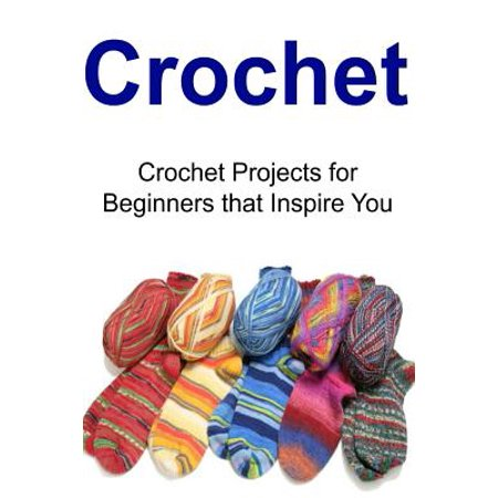Crocheting Projects For Beginners : Crochet: Crochet Projects for Beginners That Inspire You: Crochet ...