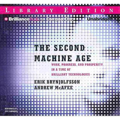 The Second Machine Age: Work, Progress, and Prosperity in a Time of Brilliant Technologies: Library Edition