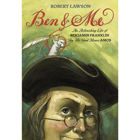 Ben and Me : An Astonishing Life of Benjamin Franklin by His Good Mouse Amos - Ben Franklin Kids