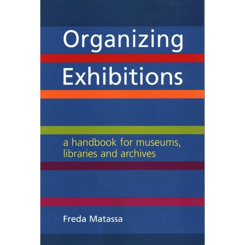 Organizing Exhibitions: A Handbook for Museums, Libraries and Archives