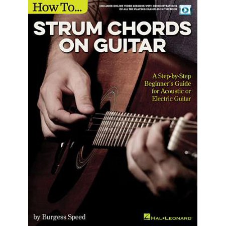 How to Strum Chords on Guitar : A Step-By-Step Beginner's Guide for Acoustic or Electric Guitar