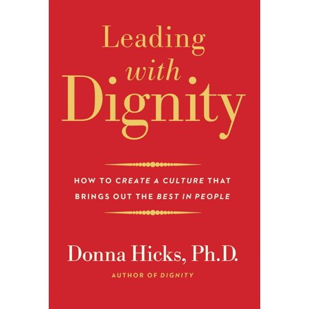 Leading with Dignity : How to Create a Culture That Brings Out the Best in (The Best People Finder)