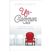 Uncommon : Pursuing a Life of Passion and Purpose
