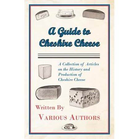 A Guide to Cheshire Cheese - A Collection of Articles on the History and Production of Cheshire Cheese - eBook