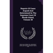 Reports of Cases Argued and Determined in the Supreme Court of Rhode Island, Volume 38
