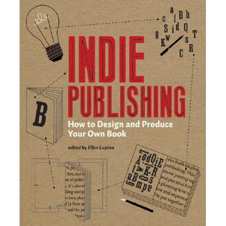 Indie Publishing : How to Design and Publish Your Own Book