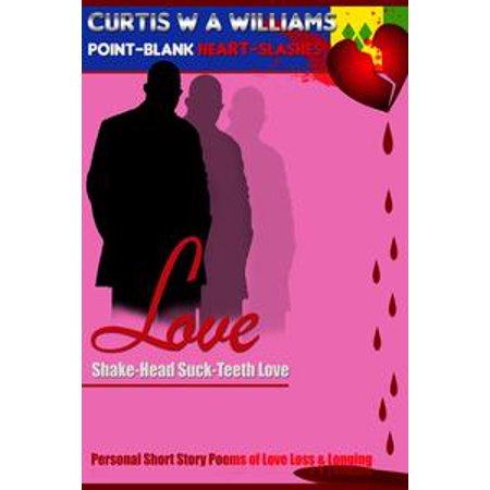 Love Shake-Head Suck-Teeth Love: Personal Short Story Poems of Love Loss & Longing - eBook (Short Halloween Love Poems)