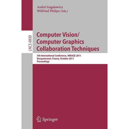 Computer Vision/Computer Graphics Collaboration Techniques: 5th International Conference, Mirage 2011, Rocquencourt, France, October 10-11, 2011. Proc