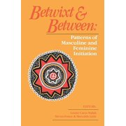 Betwixt and Between : Patterns of Masculine and Feminine Initiation