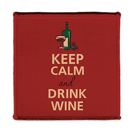 Keep Calm AND DRINK WINE RED - Iron on 4x4 inch Embroidered Edge Patch Applique