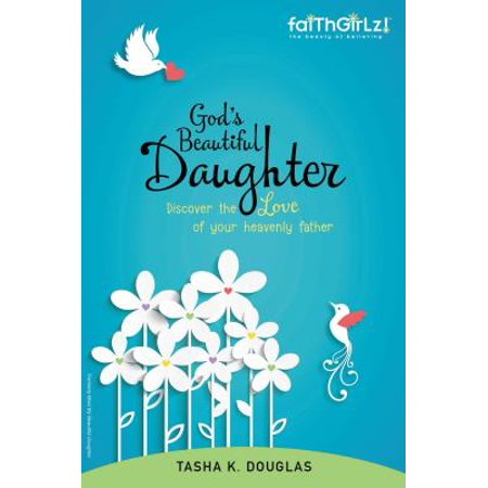 God's Beautiful Daughter : Discover the Love of Your Heavenly