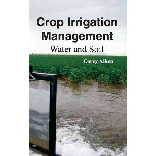 Crop Irrigation Management : Water and Soil
