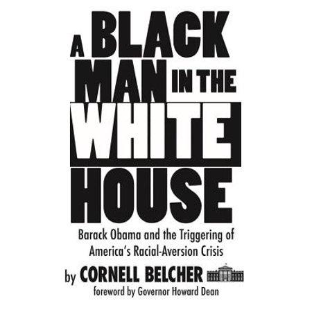 A Black Man in the White House : Barack Obama and the Triggering of America's Racial-Aversion
