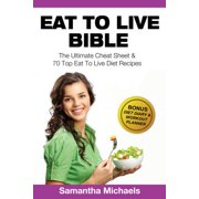 Eat To Live Bible: The Ultimate Cheat Sheet & 70 Top Eat To Live Diet Recipes (With Diet Diary & Workout Journal) - eBook