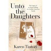 Unto the Daughters : The Legacy of an Honor Killing in a Sicilian-American Family