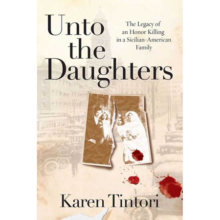 Unto the Daughters : The Legacy of an Honor Killing in a Sicilian-American