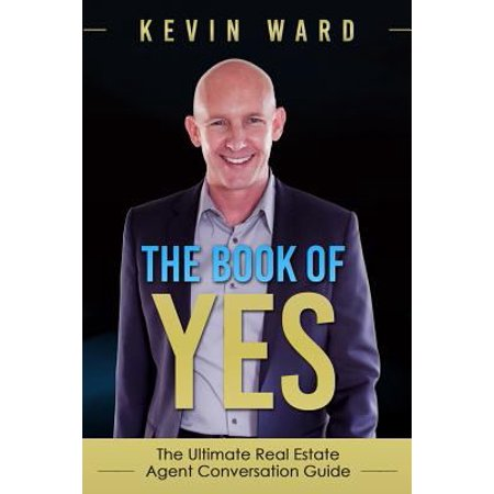 The Book Of Yes  The Ultimate Real Estate Agent Conversation Guide