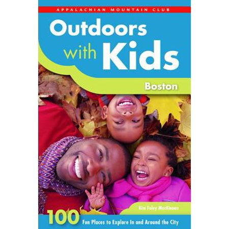 Outdoors with Kids Boston : 100 Fun Places to Explore in and Around the - Party City In Boston