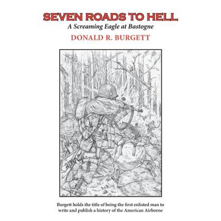Seven Roads to Hell : Seven Roads to Hell Is the Third Volume in the Series 'Donald R. Burgett a Screaming Eagle' (Road Series)