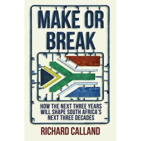 Make Or Break  How The Next Three Years Will Shape South Africas Next Three Decades