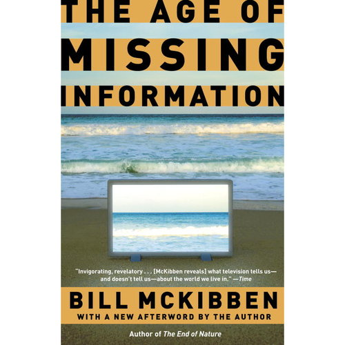 the age of missing information A critical examination of the character of technology and its impacts  —bill  mckibben, activist and author, enough, the age of missing information and the  end.