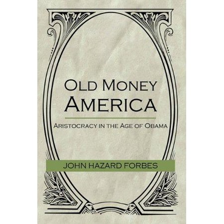 Old Money America  Aristocracy In The Age Of Obama