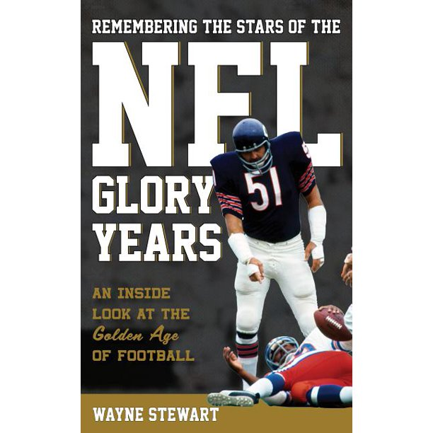 Remembering the Stars of the NFL Glory Years: An Inside Look at the Golden Age of Football (Hardcover)