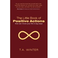 The Little Book of Positive Actions : That Can Move Your Life in Big Ways