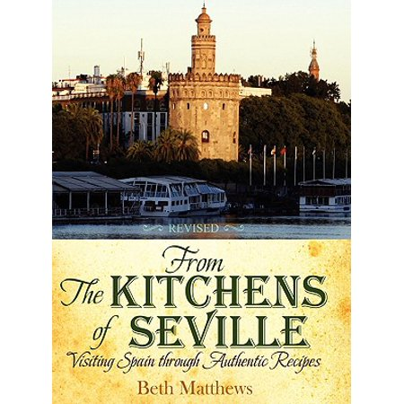 From the Kitchens of Seville : Visiting Spain Through Authentic Recipes