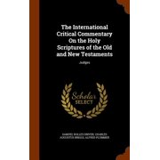 The International Critical Commentary on the Holy Scriptures of the Old and New Testaments : Judges