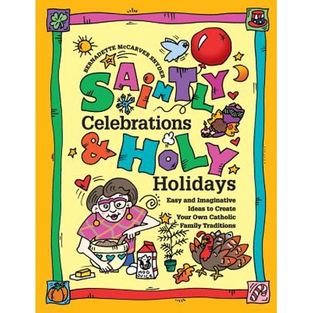 Saintly Celebrations and Holy Holidays : Easy and Imaginative Ideas to Create Your Own Catholic Family Traditions](Halloween Family Traditions Ideas)