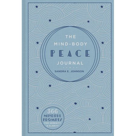 The Mind-Body Peace Journal : 366 Mindful Prompts for Serenity and Clarity