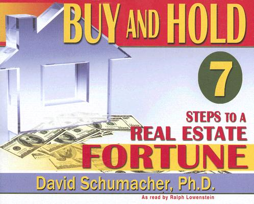 Buy and Hold 7 Steps to a Real Estate Fortune