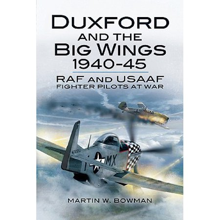 Usaaf Fighter Pilot - Duxford and the Big Wings 1940-45 : RAF and Usaaf Fighter Pilots at War