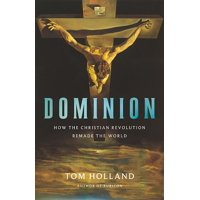 Dominion : How the Christian Revolution Remade the World