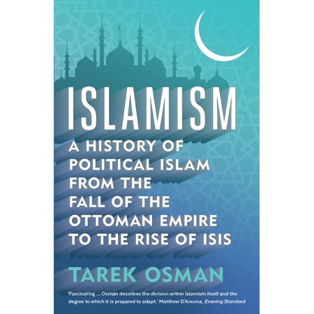 - Islamism : A History of Political Islam from the Fall of the Ottoman Empire to the Rise of ISIS